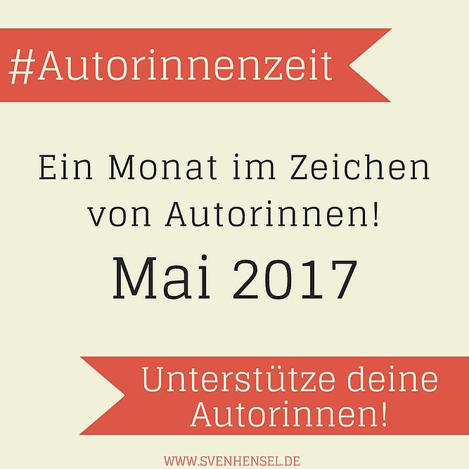 Titelbild der Aktion #Autorinnenzeit im Mai 2017 von Sven Hensel - Unterstütze deine Autorinnen
